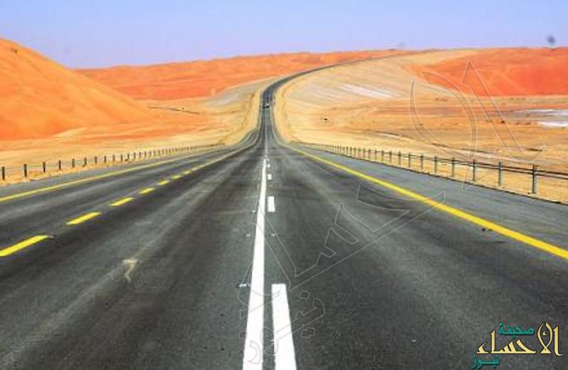"""#الأحساء تشهد تشغيل طريق """"المملكة – عُمان"""" نهاية العام الحالي"""